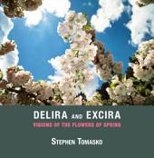 Delira and Excira: Visions of the Flowers of Spring