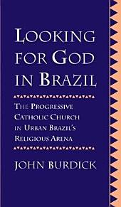 Looking for God in Brazil: The Progressive Catholic Church in Urban Brazil's Religious Arena