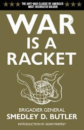 War is a Racket: The Antiwar Classic by America's Most Decorated Soldier