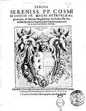 Strena Sereniss. pp. Cosmi medicis 4. Magni Hetruriæ &c. principis, & Mariæ Magdalenæ Archiducissæ Austriæ &c. Sponsorum Nuptiis mense Octobri extremo, anno a C. N. 1608. Feliciter celebratis Subiectiss: observ: ergò, cum opere Stemmatum Christianorum principum, consecrata ad Calendas Ianuarias, auspices anni a C. N. 1609 a Dominico Custode ...