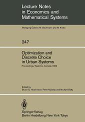 Optimization and Discrete Choice in Urban Systems: Proceedings of the International Symposium on New Directions in Urban Systems Modelling Held at the University of Waterloo, Canada July 1983