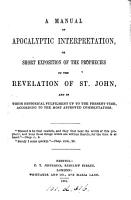 A manual of apocalyptic interpretation  or short exposition of the prophecies of the Revelation of st  John PDF