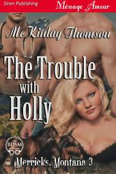 The Trouble with Holly [Merricks, Montana 3]
