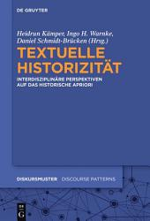 Textuelle Historizität: Interdisziplinäre Perspektiven auf das historische Apriori