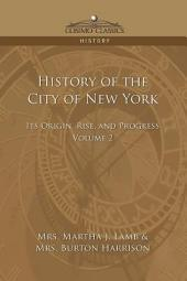 History of the City of New York: Its Origin, Rise, and Progress, Volume 2