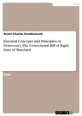 Essential Concepts and Principles of Democracy. The Correctional Bill of Right State of Maryland