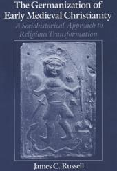 The Germanization of Early Medieval Christianity: A Sociohistorical Approach to Religious Transformation