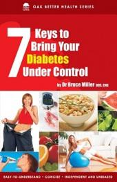 7 Keys To Bring Your Diabetes Under Control: Add Years and Quality To Life By Keeping Your Sugar Level Under Control