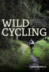Wild Cycling: A pocket guide to 50 great rides off the beaten track in Britain