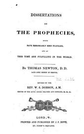 Dissertations on the Prophecies: Which Have Remarkably Been Fulfilled, and at this Time are Fulfilling in the World