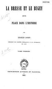 La Bresse et le Bugey: leur place dans l'histoire, Volume1