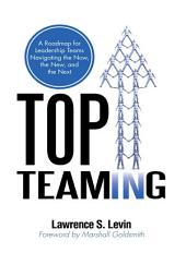 Top Teaming: A Roadmap for Teams Navigating the Now, the New, and the Next