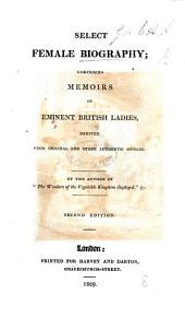 Select Female Biography; comprising memoirs of eminent British ladies, etc. By Mary Roberts