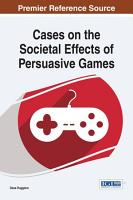 Cases on the Societal Effects of Persuasive Games PDF