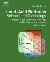 Lead-Acid Batteries: Science and Technology: A Handbook of Lead-Acid Battery Technology and Its Influence on the Product, Edition 2