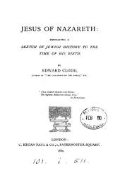 Jesus of Nazareth: embracing a sketch of Jewish history to the time of His birth