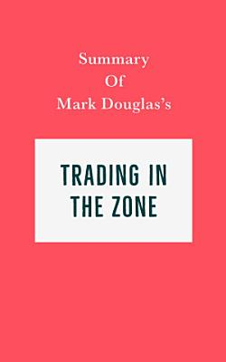 Summary of Mark Douglas   s Trading in the Zone PDF