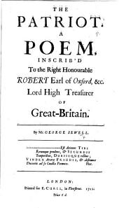 The Patriot, a Poem. Inscrib'd to ... Robert Earl of Oxford, Etc