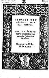 Opera et dies. Una cum praef. ac ... enarrationibus Philippi Melanchthonis