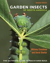 Garden Insects of North America: The Ultimate Guide to Backyard Bugs - Second Edition, Edition 2