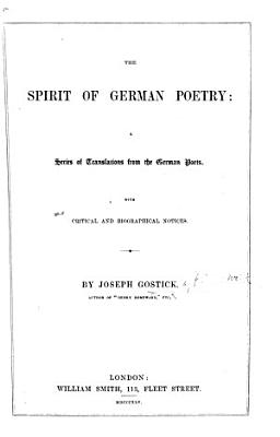 The Spirit of German Poetry  a Series of Translations from the German Poets  With Critical and Biographical Notices