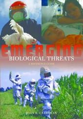 Emerging Biological Threats: A Reference Guide: A Reference Guide