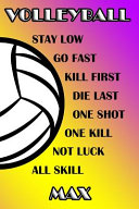 Volleyball Stay Low Go Fast Kill First Die Last One Shot One Kill Not Luck All Skill Max PDF