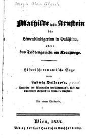 Mathilde von Arnstein, die Löwenbändigerinn im Palästina; oder, Das Todtengericht am Kreuzwege: Historisch-romantische Sage