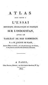 Atlas pour servir à l'Essai historique: géographique et politique sur l'Indoustan, avec le tableau de son commerce