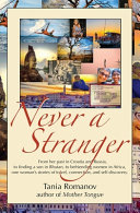 Never a Stranger: From Her Past in Croatia and Russia, to Finding a Son in Bhutan, to Befriending Women in Africa, One Woman's Stories O