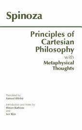 Principles of Cartesian Philosophy: with Metaphysical Thoughts and Lodewijk Meyer's Inaugural Dissertation