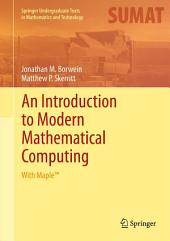 An Introduction to Modern Mathematical Computing: With MapleTM