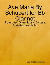 Ave Maria By Schubert for Bb Clarinet - Pure Lead Sheet Music By Lars Christian Lundholm