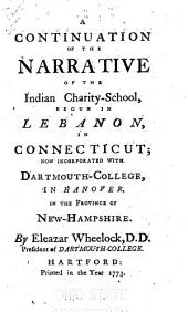 A Continuation of the Narrative of the Indian Charity-school: Begun in Lebanon, in Connecticut ; Now Incorporated with Dartmouth-college, in Hanover, in the Province of New-Hampshire