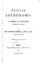 Popular Astronomy: A Series of Lectures Delivered at Ipswich