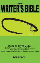 The Writer's Bible: Digital and Print Media: Skills, Promotion, and Marketing for Novelists, Playwrights, and Script Writers. Writing Entertainment Content for the New and Print Media.