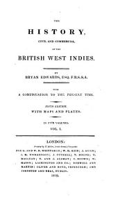 The History, Civil and Commercial, of the West Indies: With a Continuation to the Present Time, Volume 1