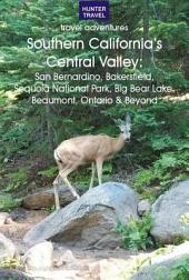 Southern California's Central Valley: San Bernardino, Bakersfield, Sequoia National Park, Big Bear Lake, Beaumont, Ontario