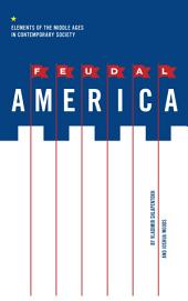 Feudal America: Elements of the Middle Ages in Contemporary Society