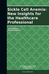 Sickle Cell Anemia: New Insights for the Healthcare Professional: 2013 Edition: ScholarlyBrief