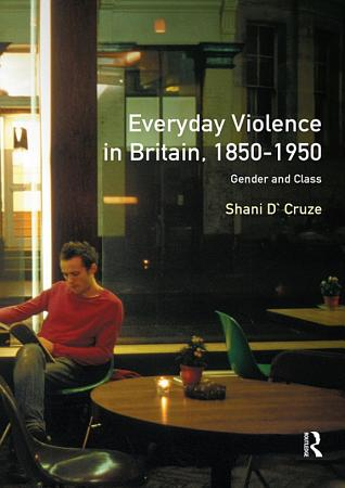 Everyday Violence in Britain  1850 1950 PDF