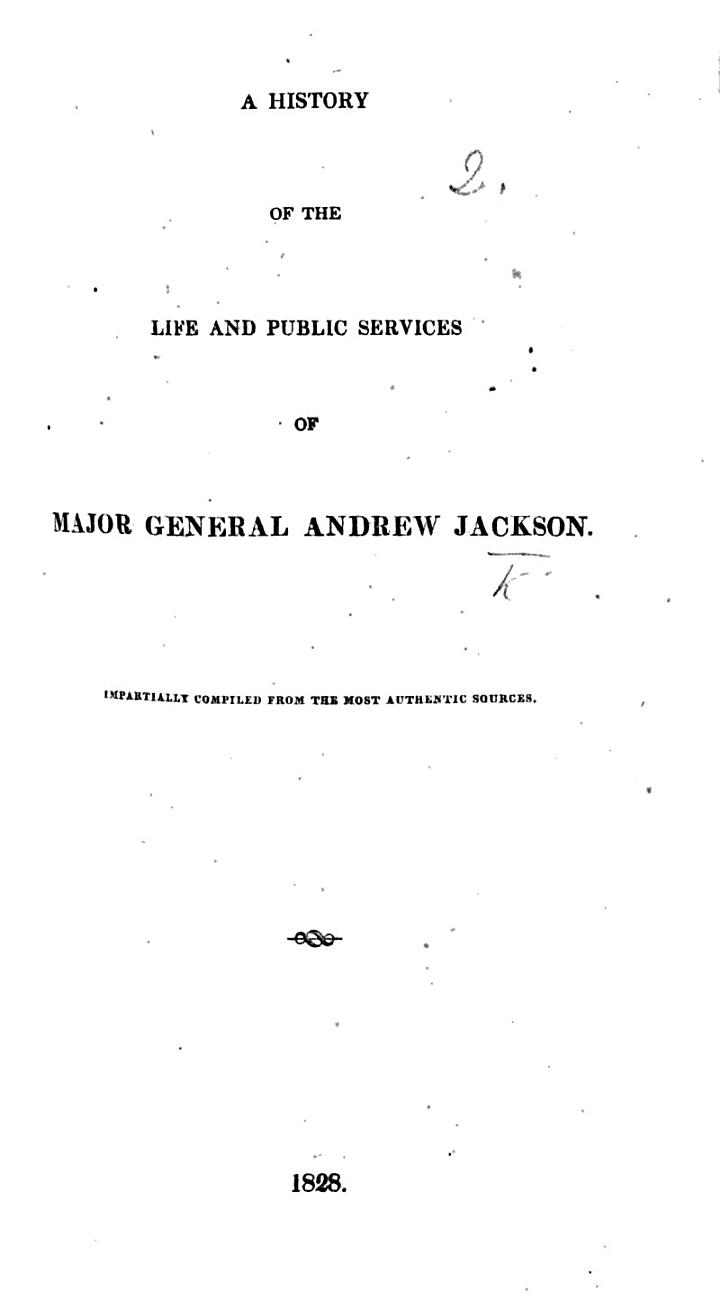 A history of the life and public services of Major General Andrew Jackson, etc
