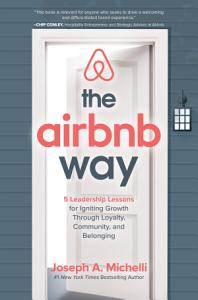 The Airbnb Way  5 Leadership Lessons for Igniting Growth through Loyalty  Community  and Belonging PDF