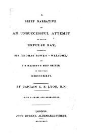 """A Brief Narrative of an Unsuccessful Attempt to Reach Repulse Bay, Through Sir Thomas Rowe's """"Welcome,"""": In His Majesty's Ship Griper, in the Year MDCCCXXIV"""
