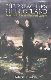 The Preachers of Scotland: From the Sixth to the Nineteenth Century