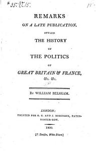 Remarks on a Late Publication  Styled the History of the Politics of Great Britain and France Etc Book