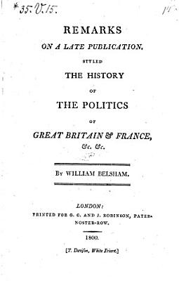 Remarks on a Late Publication  Styled The History of the Politics of Great Britain   France  c   c