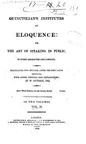 Quinctilian's Institutes of Eloquence: Or, The Art of Speaking in Public, in Every Character and Capacity, Volume 2