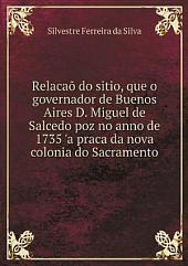 Relaca? do sitio, que o governador de Buenos Aires D. Miguel de Salcedo poz no anno de 1735 'a praca da nova colonia do Sacramento