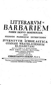 Litterarum barbariem passim denuo imminentem ... a iuventute schol. Gymnasii Wrat. Elisab. ad d. V. Jun. ... consideratum iri off. intimat Christi. Stieff